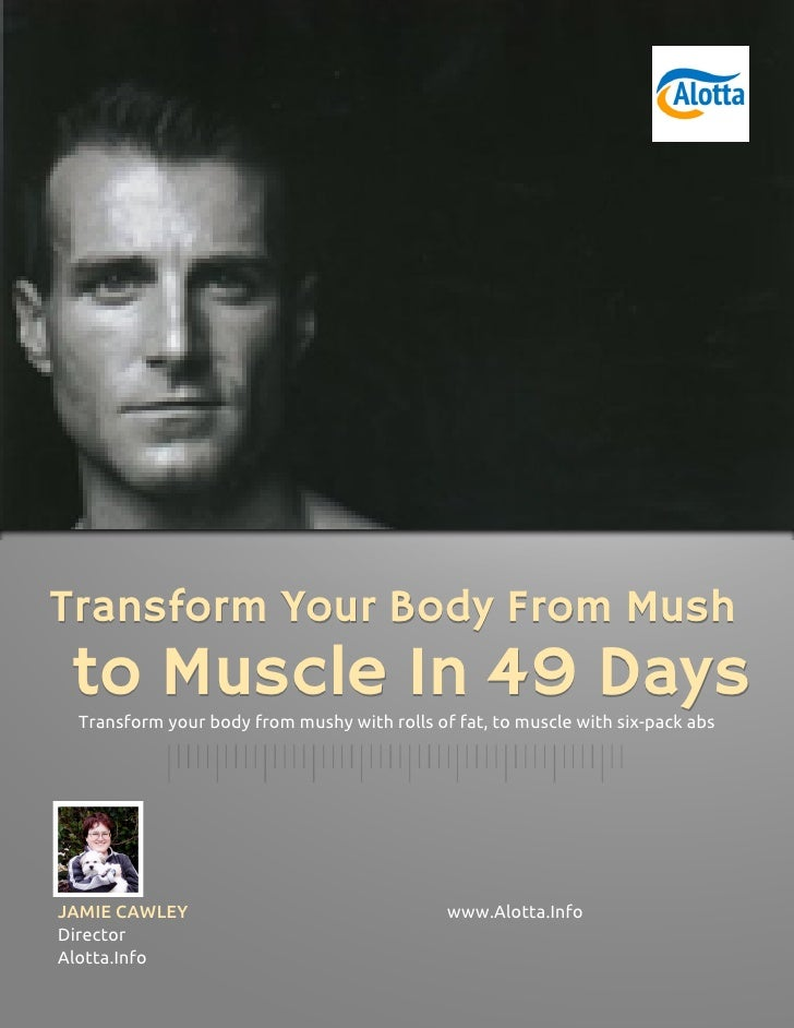 Transform Your Body From Mush to Muscle In 49 Days Transform your body from mushy with rolls of fat, to muscle with six-pa...