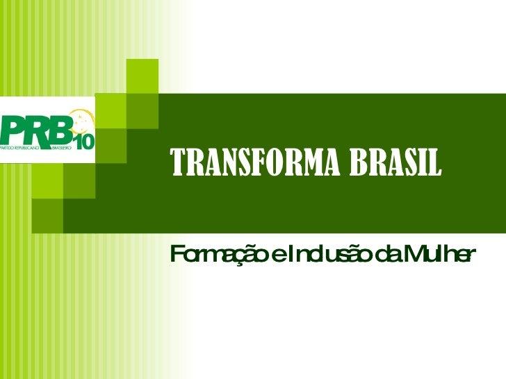 TRANSFORMA BRASIL Formação e Inclusão da Mulher
