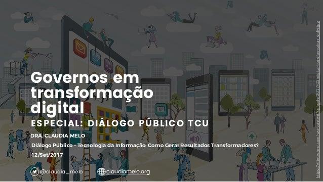 1 ESPECIAL: DIÁLOGO PÚBLICO TCU Governos em transformação digital DRA. CLAUDIA MELO Diálogo Público – Tecnologia da Inform...