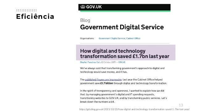 13 Eficiência https://gds.blog.gov.uk/2015/10/23/how-digital-and-technology-transformation-saved-1-7bn-last-year/