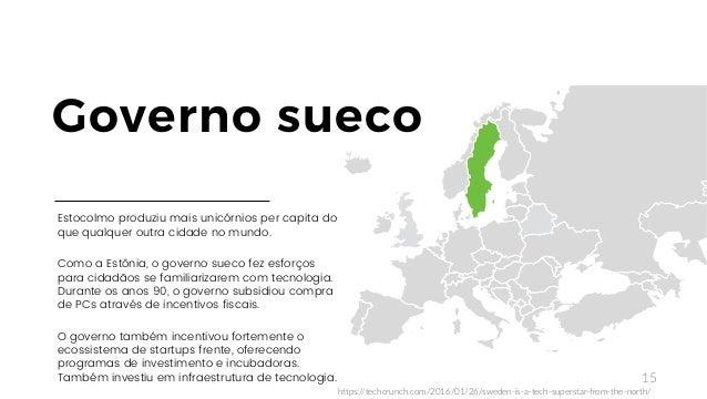 15 Estocolmo produziu mais unicórnios per capita do que qualquer outra cidade no mundo. Como a Estônia, o governo sueco fe...
