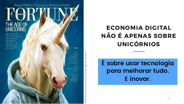 5 ECONOMIA DIGITAL NÃO É APENAS SOBRE UNICÓRNIOS É sobre usar tecnologia para melhorar tudo. E inovar. http://fortune.com/...