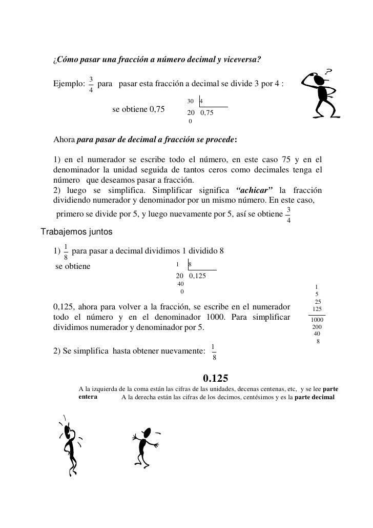¿Cómo pasar una fracción a número decimal y viceversa?              3  Ejemplo:      para pasar esta fracción a decimal se...