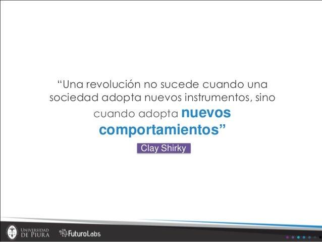 """""""Una revolución no sucede cuando una sociedad adopta nuevos instrumentos, sino cuando adopta nuevos comportamientos"""" Clay ..."""