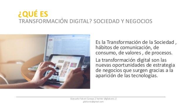 Es la Transformación de la Sociedad , hábitos de comunicación, de consumo, de valores , de procesos. La transformación dig...
