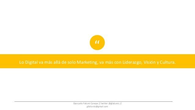 """Lo Digital va más allá de solo Marketing, va más con Liderazgo, Visión y Cultura. """" Giancarlo Falconi Canepa // twitter @g..."""