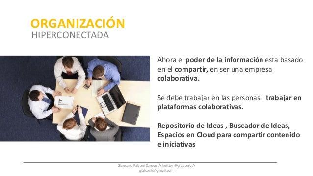 Ahora el poder de la información esta basado en el compartir, en ser una empresa colaborativa. Se debe trabajar en las per...