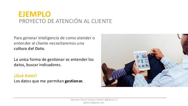 Para generar inteligencia de como atender o entender al cliente necesitaremos una cultura del Dato. La unica forma de gest...