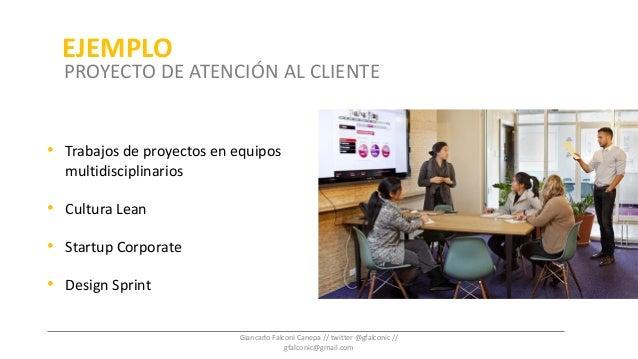 • Trabajos de proyectos en equipos multidisciplinarios • Cultura Lean • Startup Corporate • Design Sprint EJEMPLO PROYECTO...