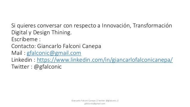 Si quieres conversar con respecto a Innovación, Transformación Digital y Design Thining. Escribeme : Contacto: Giancarlo F...