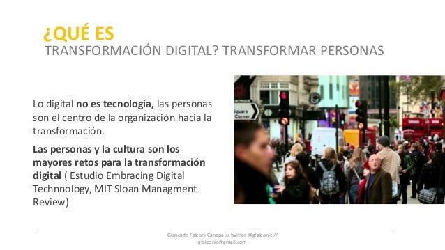 Lo digital no es tecnología, las personas son el centro de la organización hacia la transformación. Las personas y la cult...