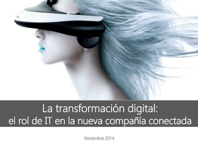 Noviembre 2014  La transformación digital:  el rol de IT en la nueva compañía conectada