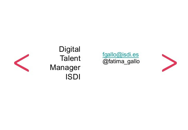 Digital Talent Manager ISDI fgallo@isdi.es @fatima_gallo