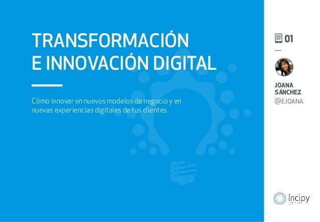 Cómo innovar en nuevos modelos de negocio y en nuevas experiencias digitales de tus clientes TRANSFORMACIÓN E INNOVACIÓN D...