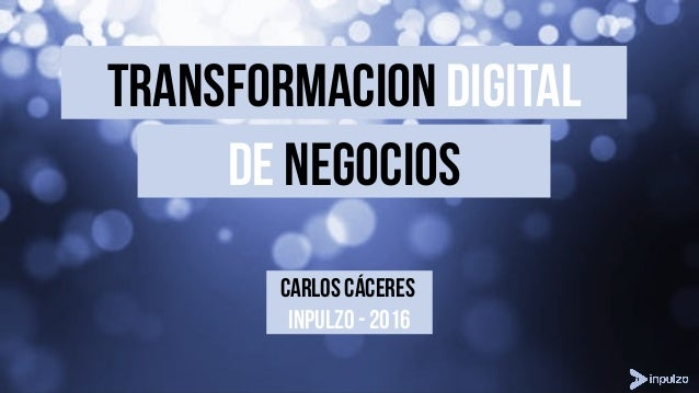 De negocios transformacion DIgital CARLOS CÁCERES INPULZO - 2016
