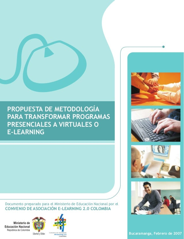 PROPUESTA DE METODOLOGÍA PARA TRANSFORMAR PROGRAMAS PRESENCIALES A VIRTUALES O E-LEARNING  Documento preparado para el Min...