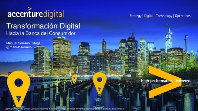 Transformación Digital Hacia la Banca del Consumidor Manuel Serrano Ortega @manoloserrano Copyright © 2015 Accenture All r...