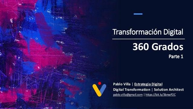 Transformación Digital Pablo Villa   Estrategia Digital Digital Transformation   Solution Architect pablo.villa@gmail.com ...