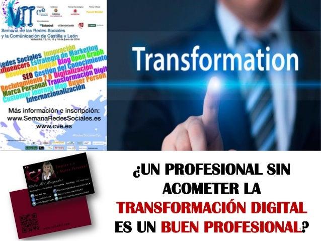 Miércoles 14 de junio de 2016 1 Imagen Google ¿UN PROFESIONAL SIN ACOMETER LA TRANSFORMACIÓN DIGITAL ES UN BUEN PROFESIONA...