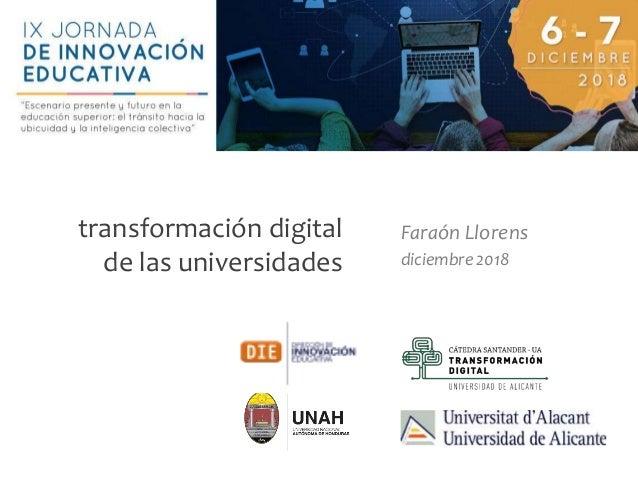 Faraón Llorens, diciembre 2018 transformación digital de las universidades Faraón Llorens diciembre 2018