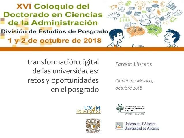 Faraón Llorens, octubre 2018 transformación digital de las universidades: retos y oportunidades en el posgrado Faraón Llor...