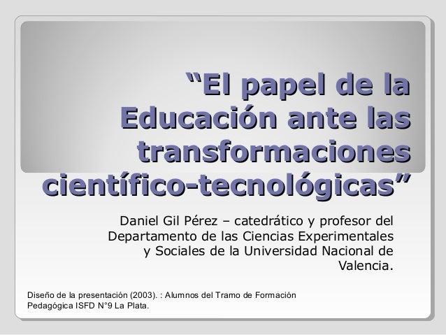 """""""""""El papel de laEl papel de la Educación ante lasEducación ante las transformacionestransformaciones científico-tecnológic..."""