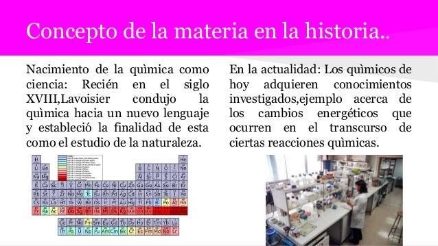 Concepto de la materia en la historia.. Nacimiento de la quìmica como ciencia: Recién en el siglo XVIII,Lavoisier condujo ...