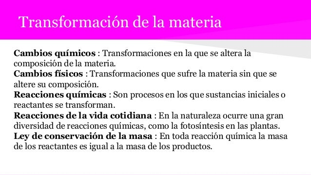 Transformación de la materia Cambios químicos : Transformaciones en la que se altera la composición de la materia. Cambios...