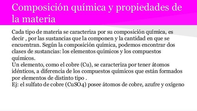 Composición química y propiedades de la materia Cada tipo de materia se caracteriza por su composición química, es decir ,...