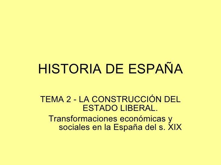 HISTORIA DE ESPAÑA TEMA 2 - LA CONSTRUCCIÓN DEL ESTADO LIBERAL. Transformaciones económicas y sociales en la España del s....