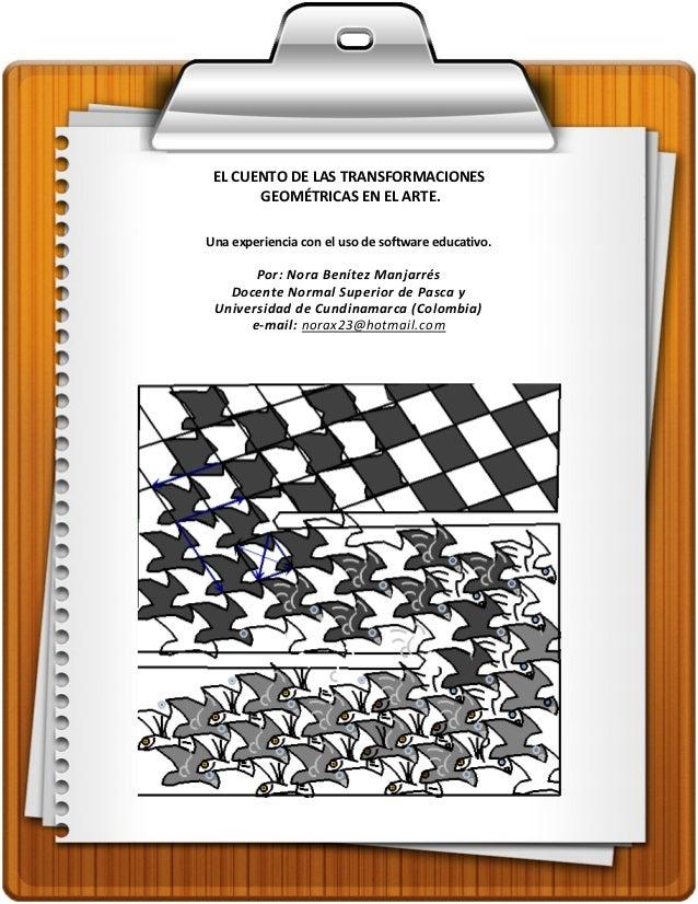 EL CUENTO DE LAS TRANSFORMACIONES       GEOMÉTRICAS EN EL ARTE.Una experiencia con el uso de software educativo.       Por...