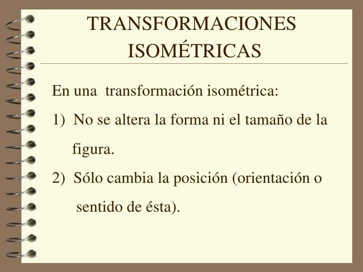 TRANSFORMACIONES<br />ISOMÉTRICAS<br />En una  transformación isométrica:<br />1)  No se altera la forma ni el tamaño de l...