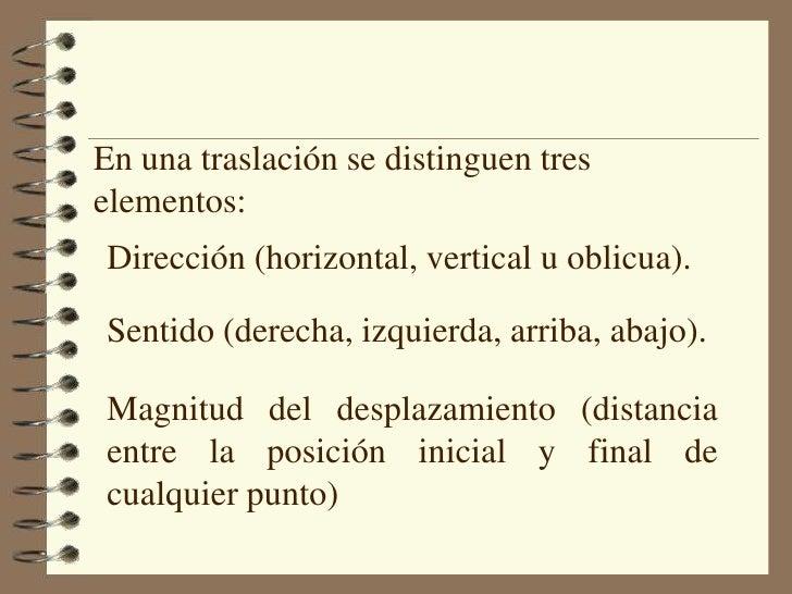 En una traslación se distinguen tres elementos:<br />Dirección (horizontal, vertical u oblicua).<br />Sentido (derecha, iz...