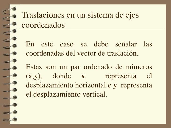 Traslaciones en un sistema de ejes coordenados<br />En este caso se debe señalar las coordenadas del vector de traslación....