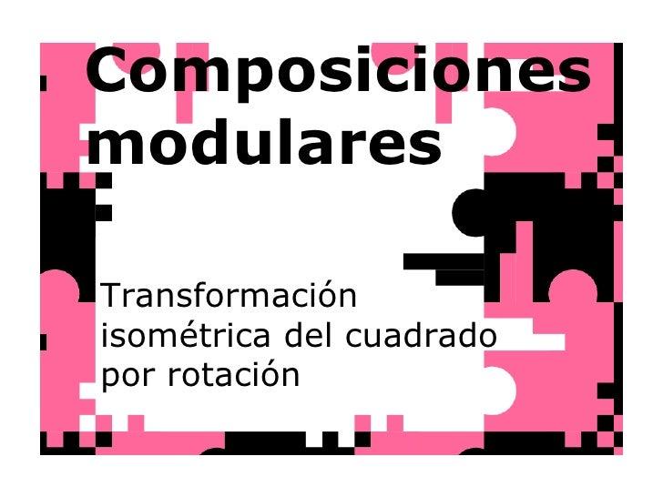 Composiciones modulares Transformación isométrica del cuadrado por rotación