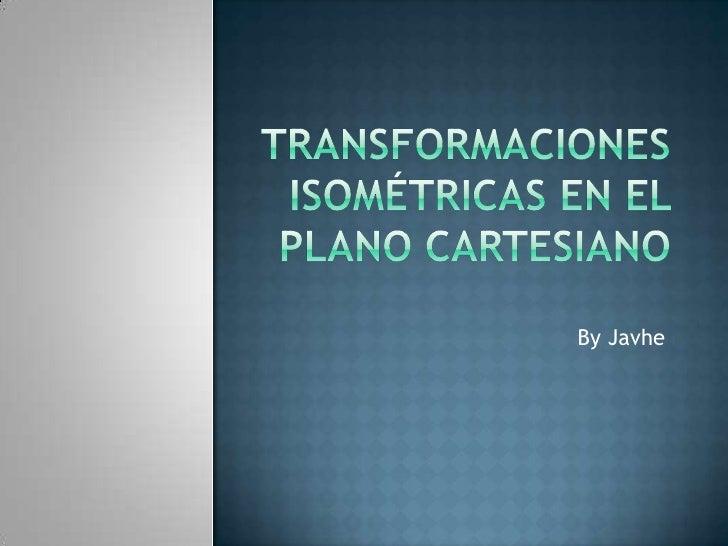 Transformaciones isométricas en el plano cartesiano<br />By Javhe<br />