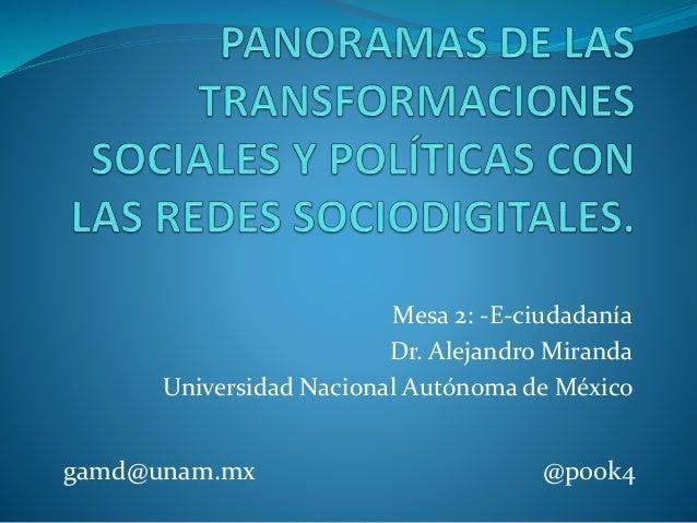 Mesa 2: -E-ciudadanía Dr. Alejandro Miranda Universidad Nacional Autónoma de México gamd@unam.mx @p00k4