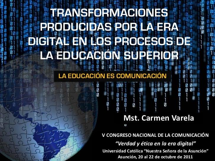 TRANSFORMACIONES  PRODUCIDAS POR LA ERADIGITAL EN LOS PROCESOS DE  LA EDUCACIÓN SUPERIOR    LA EDUCACIÓN ES COMUNICACIÓN  ...