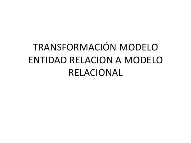 TRANSFORMACIÓN MODELO ENTIDAD RELACION A MODELO RELACIONAL