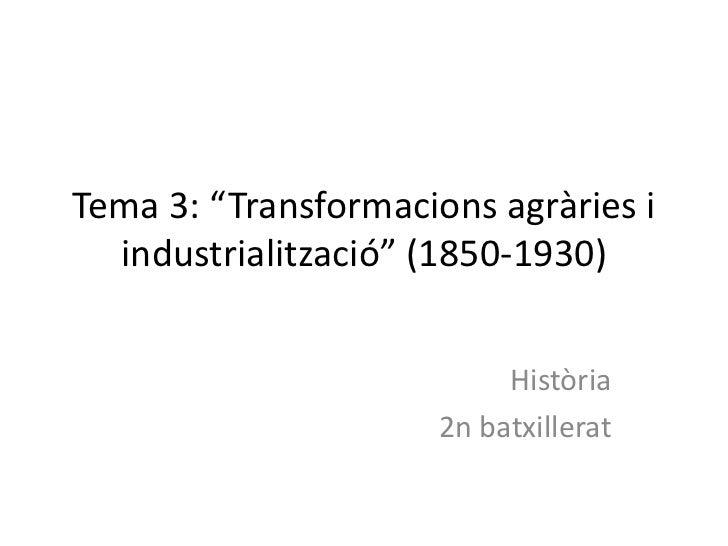 """Tema 3: """"Transformacions agràries i  industrialització"""" (1850-1930)                          Història                     ..."""