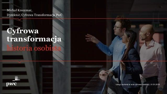 historia osobista Cyfrowa transformacja Michał Kreczmar, Dyrektor, Cyfrowa Transformacja PwC Usługi zaufania w erze cyfrow...