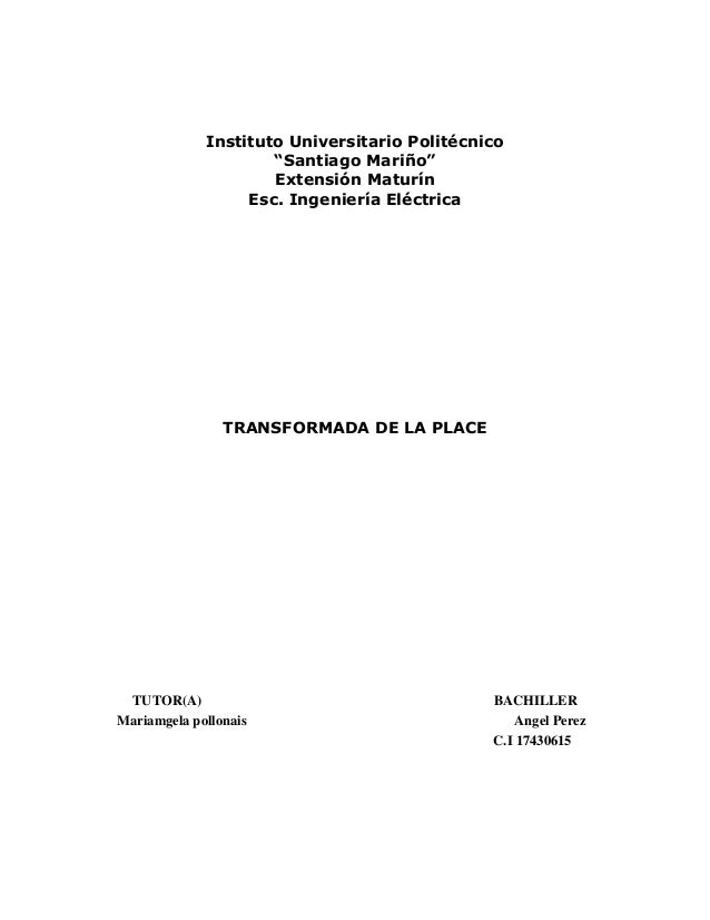 """Instituto Universitario Politécnico """"Santiago Mariño"""" Extensión Maturín Esc. Ingeniería Eléctrica TRANSFORMADA DE LA PLACE..."""