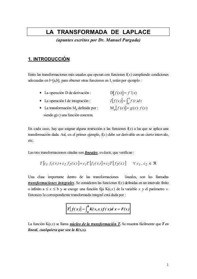 LA TRANSFORMADA DE LAPLACE                      (apuntes escritos por Dr. Manuel Pargada)1. INTRODUCCIÓNEntre las transfor...