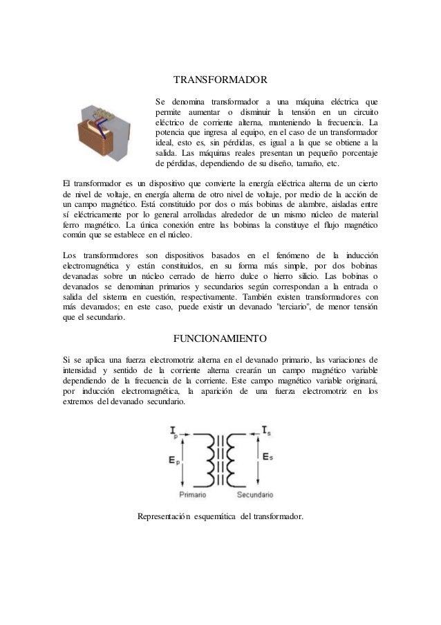 TRANSFORMADOR Se denomina transformador a una máquina eléctrica que permite aumentar o disminuir la tensión en un circuito...