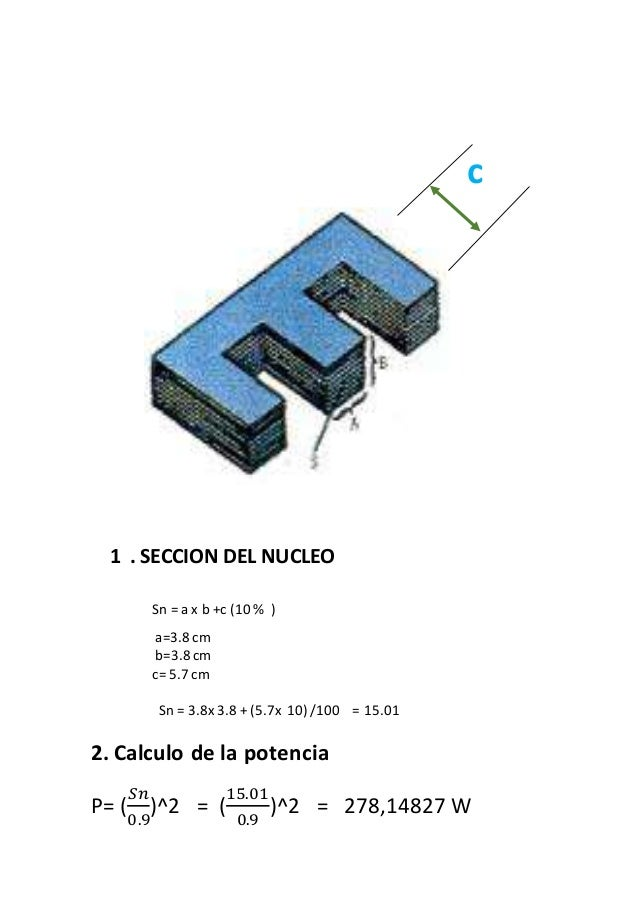 c 1 . SECCION DEL NUCLEO Sn = a x b +c (10 % ) a=3.8 cm b=3.8 cm c= 5.7 cm Sn = 3.8x3.8 + (5.7x 10) /100 = 15.01 2. Calcul...