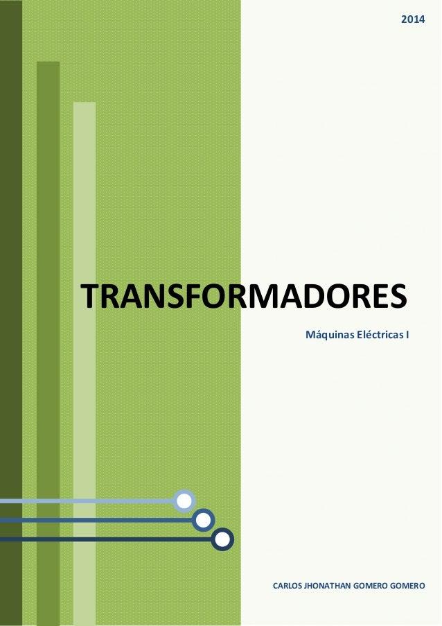 CARLOS JHONATHAN GOMERO GOMERO TRANSFORMADORES Máquinas Eléctricas I 2014