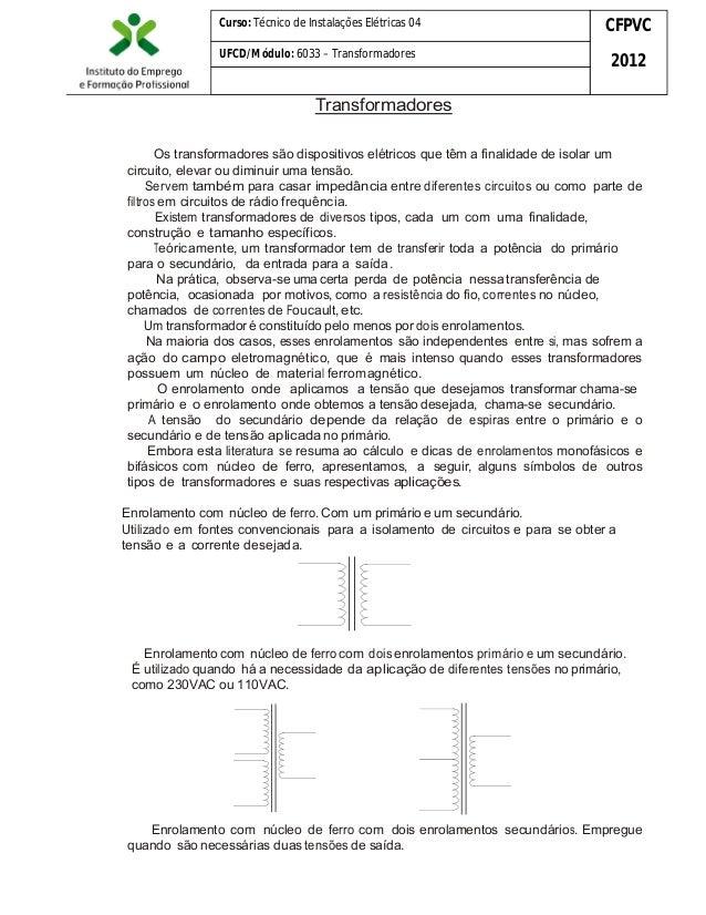 Curso: Técnico de Instalações Elétricas 04  CFPVC  UFCD/Módulo: 6033 – Transformadores  2012  Transformadores Os transform...