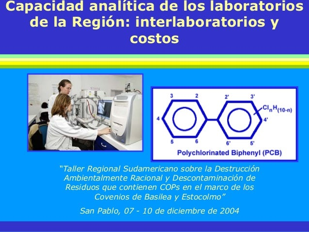 """Capacidad analítica de los laboratorios de la Región: interlaboratorios y costos """"Taller Regional Sudamericano sobre la De..."""