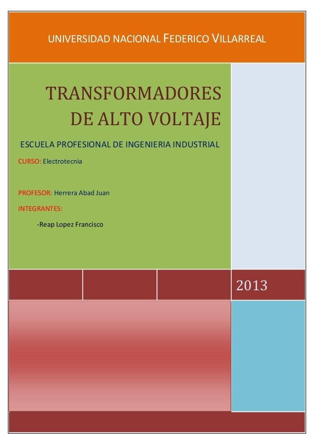 UNIVERSIDAD NACIONAL FEDERICO VILLARREAL 2013 TRANSFORMADORES DE ALTO VOLTAJE ESCUELA PROFESIONAL DE INGENIERIA INDUSTRIAL...