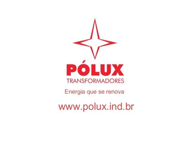 Energia que se renova www.polux.ind.br